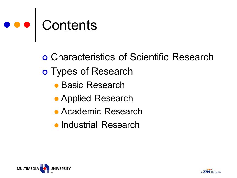 Contents Characteristics of Scientific Research Types of Research