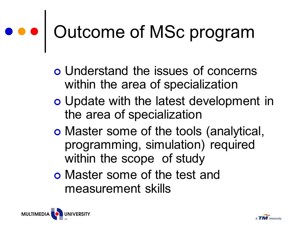 Outcome of MSc program Understand the issues of concerns within the area of specialization.