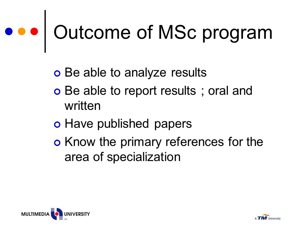 Outcome of MSc program Be able to analyze results