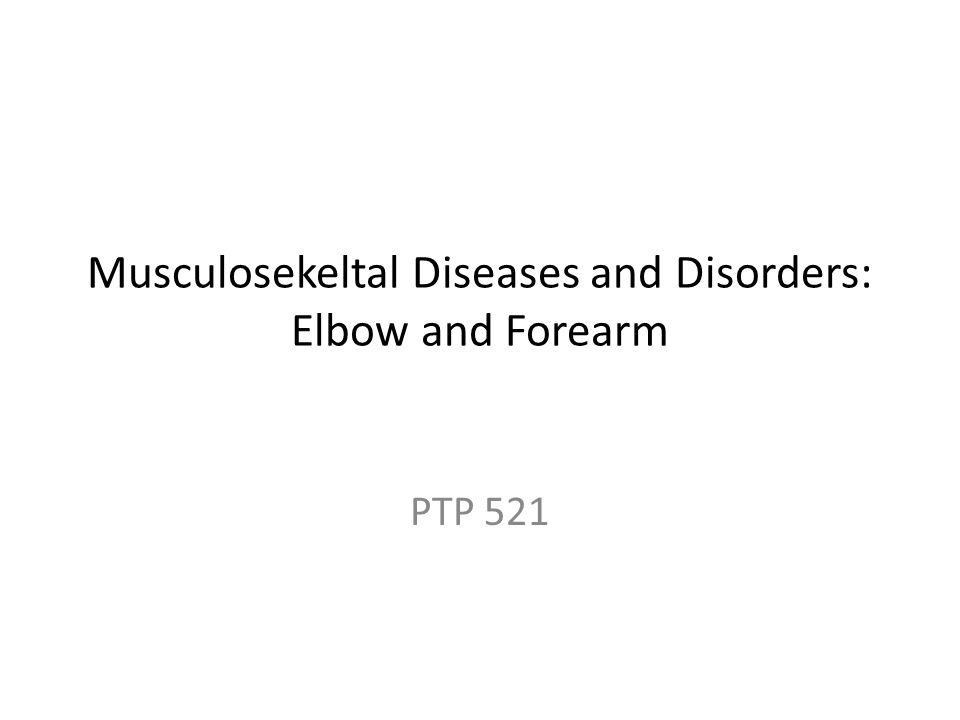 Musculosekeltal Diseases and Disorders: Elbow and Forearm