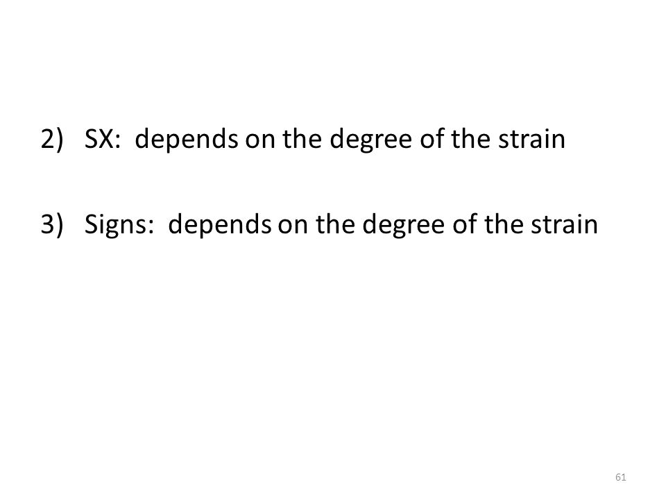 2) SX: depends on the degree of the strain 3) Signs: depends on the degree of the strain