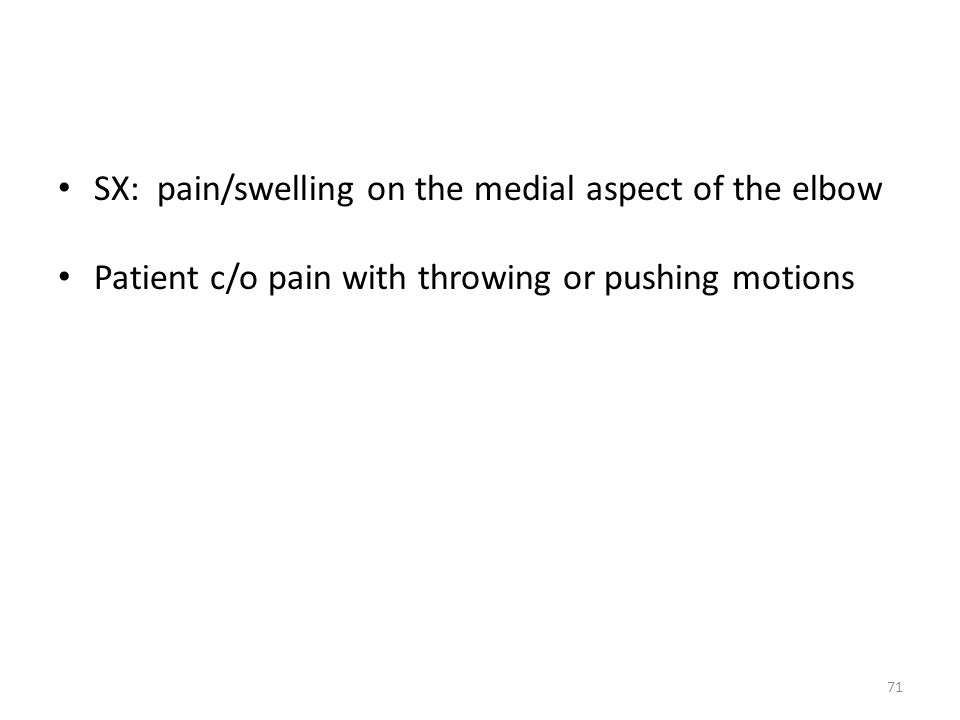 SX: pain/swelling on the medial aspect of the elbow