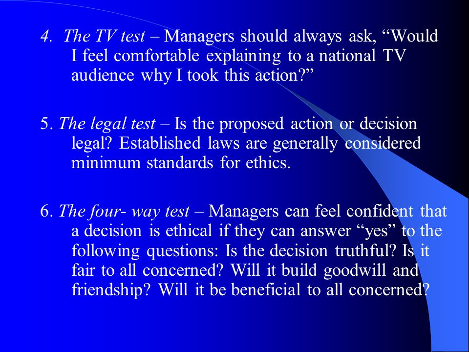4. The TV test – Managers should always ask, Would I feel comfortable explaining to a national TV audience why I took this action
