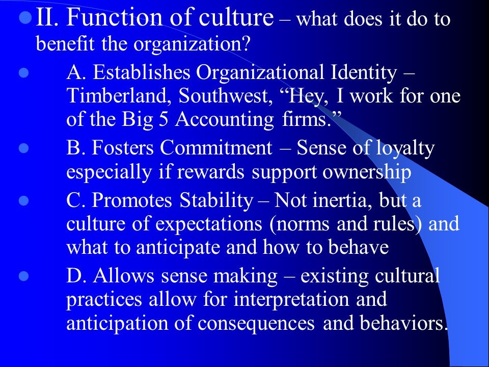 II. Function of culture – what does it do to benefit the organization