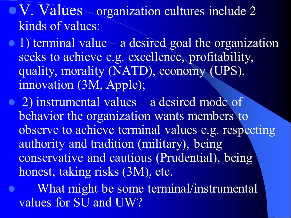 V. Values – organization cultures include 2 kinds of values: