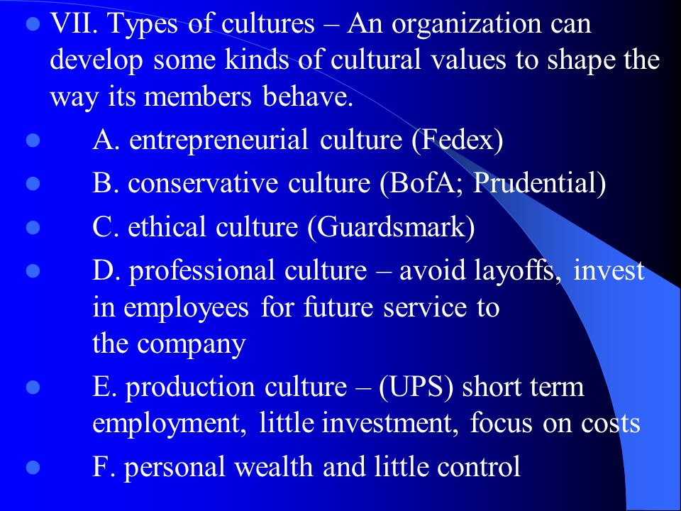 VII. Types of cultures – An organization can develop some kinds of cultural values to shape the way its members behave.