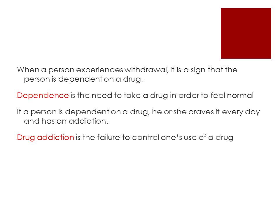 When a person experiences withdrawal, it is a sign that the person is dependent on a drug.
