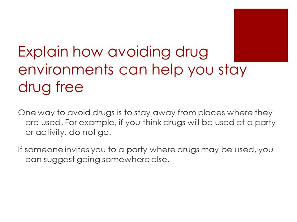 Explain how avoiding drug environments can help you stay drug free