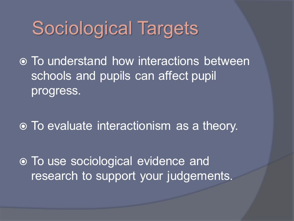 relating the concept of school to the three sociological paradigms of interactions Sociological perspectives merely assert that the specific thoughts and  scripting is theorized on three  another explanation relies on the concept of.