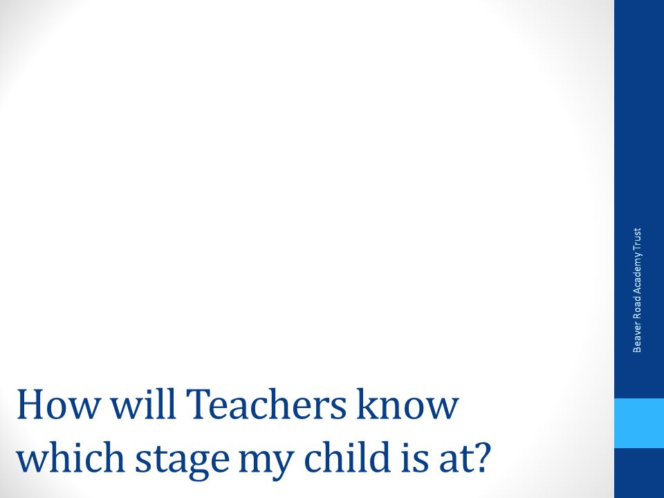 How will Teachers know which stage my child is at