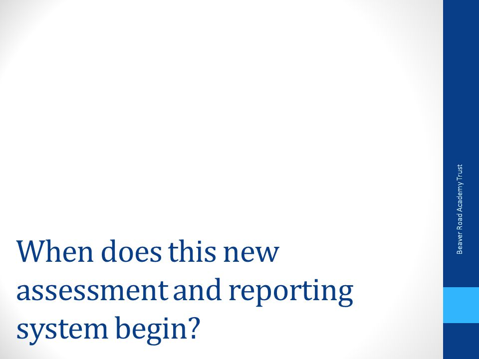 When does this new assessment and reporting system begin