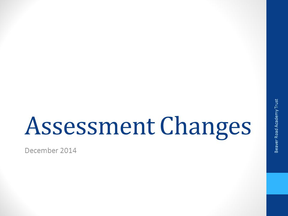 Assessment Changes Beaver Road Academy Trust December 2014