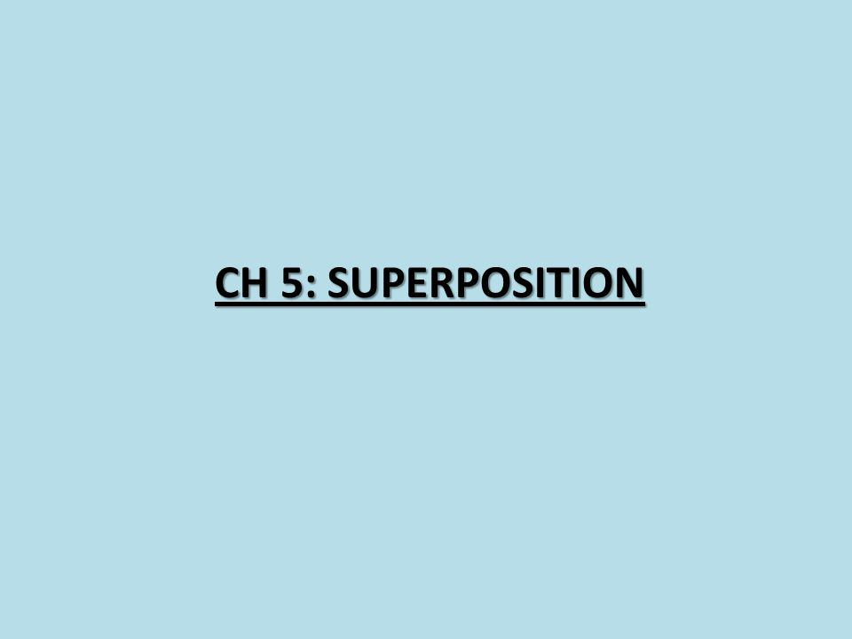 CH 5: Superposition