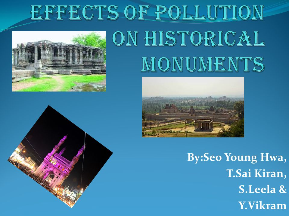 effects of pollution on historical monuments essay Published by experts share your essayscom is the home of air pollutions damage the historical monuments of the taj mahal from pollution effects.