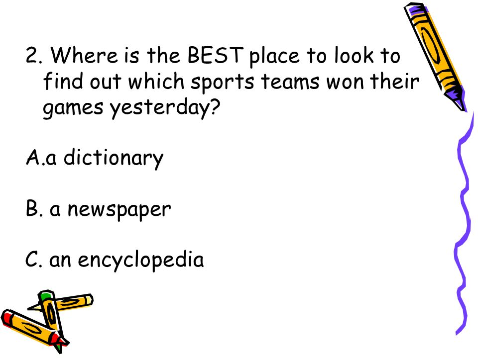 2. Where is the BEST place to look to find out which sports teams won their games yesterday
