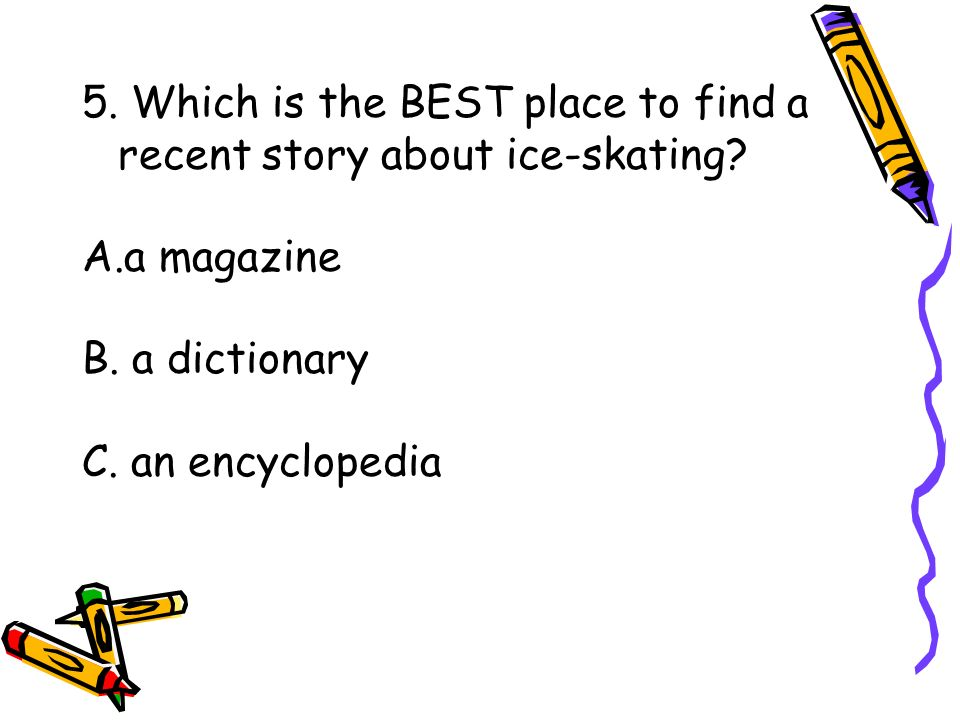 5. Which is the BEST place to find a recent story about ice-skating