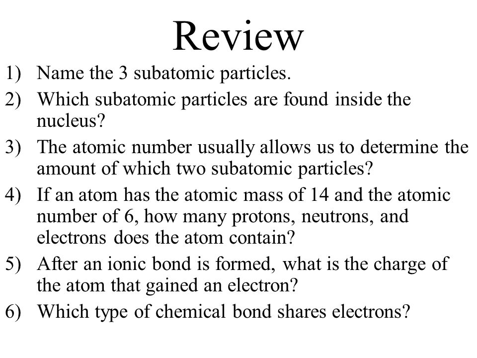 an analysis of any group of subatomic particles An atom can be an ion, but not all ions are atoms learn the  molecules are  groups of two or more atoms that are chemically bonded  an atom consists of  three types of subatomic particles: neutrons, protons, and electrons.