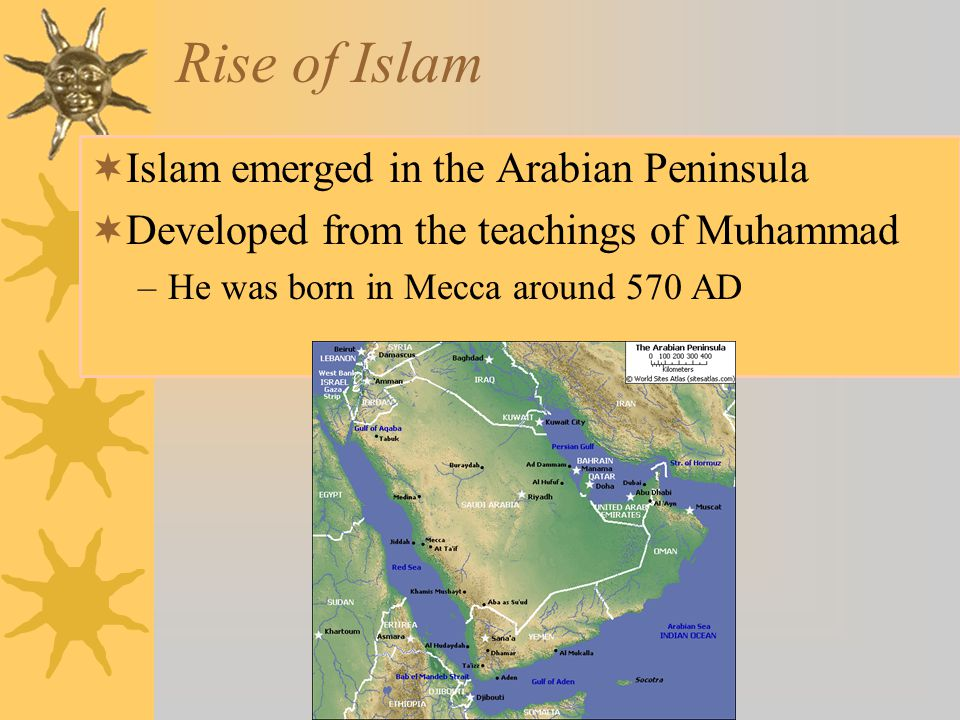Rise of Islam Islam emerged in the Arabian Peninsula