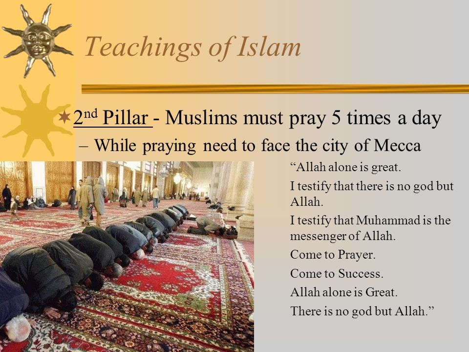 Teachings of Islam 2nd Pillar - Muslims must pray 5 times a day