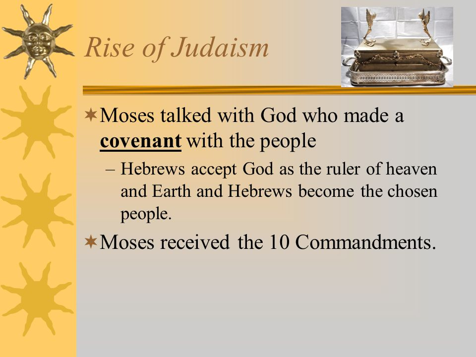 Rise of Judaism Moses talked with God who made a covenant with the people.