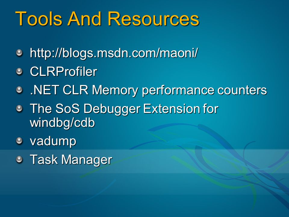 Tools And Resources http://blogs.msdn.com/maoni/ CLRProfiler