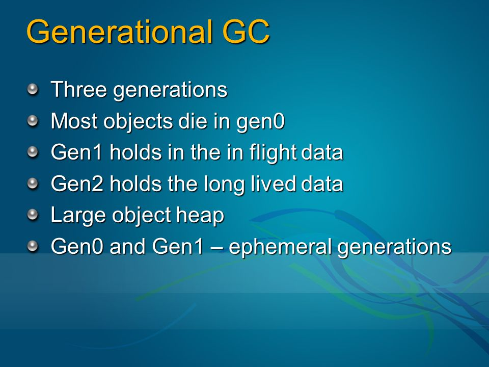 Generational GC Three generations Most objects die in gen0