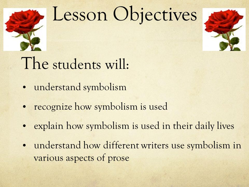 the use of symbolism in the lesson Lesson 3: symbolism in maus  sometimes the use of a symbol is unintentional does it matter no symbols mean different things to different people.