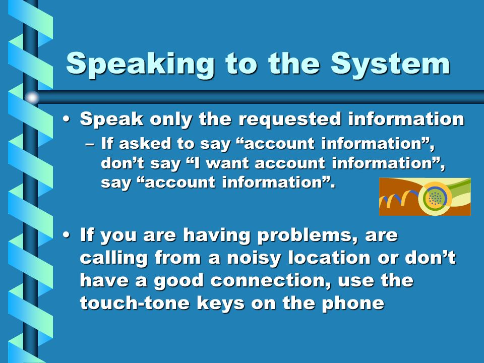 Speaking to the System Speak only the requested information