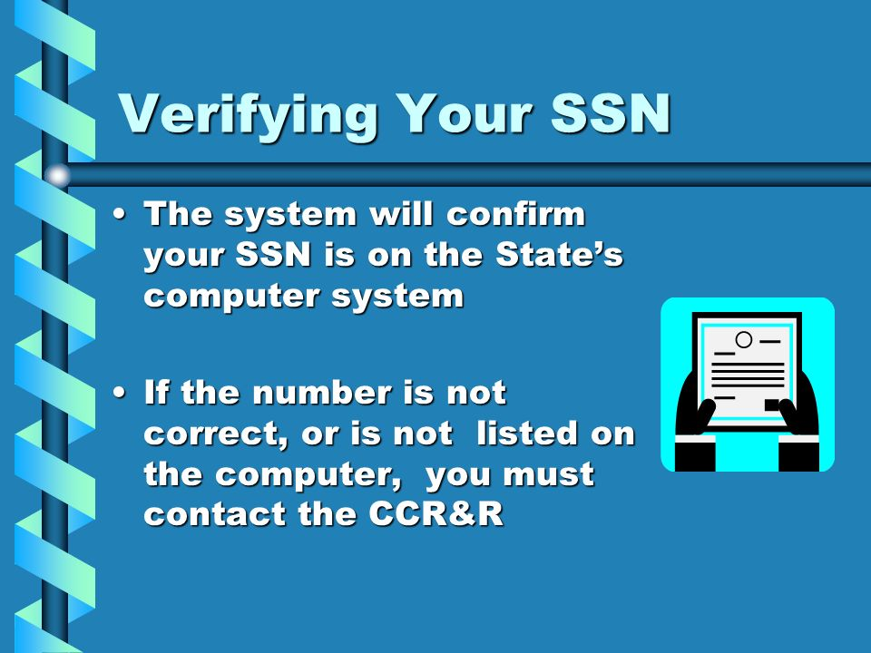 Verifying Your SSNThe system will confirm your SSN is on the State's computer system.