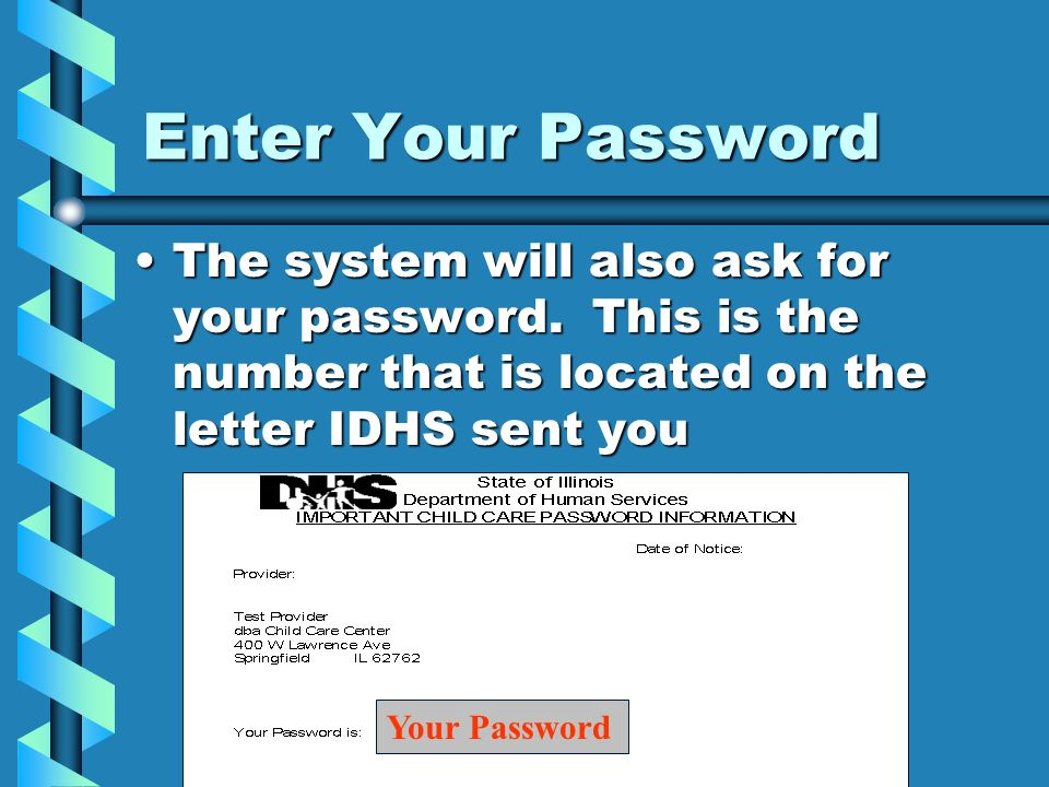 Enter Your PasswordThe system will also ask for your password. This is the number that is located on the letter IDHS sent you.