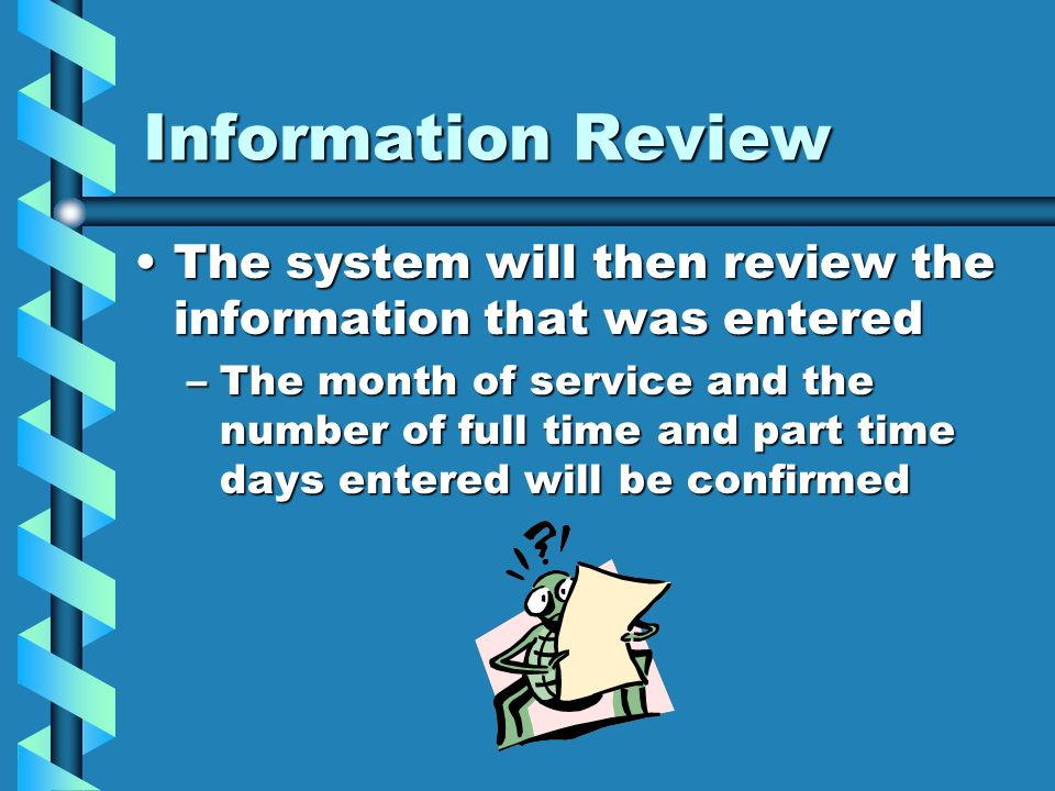 Information Review The system will then review the information that was entered.