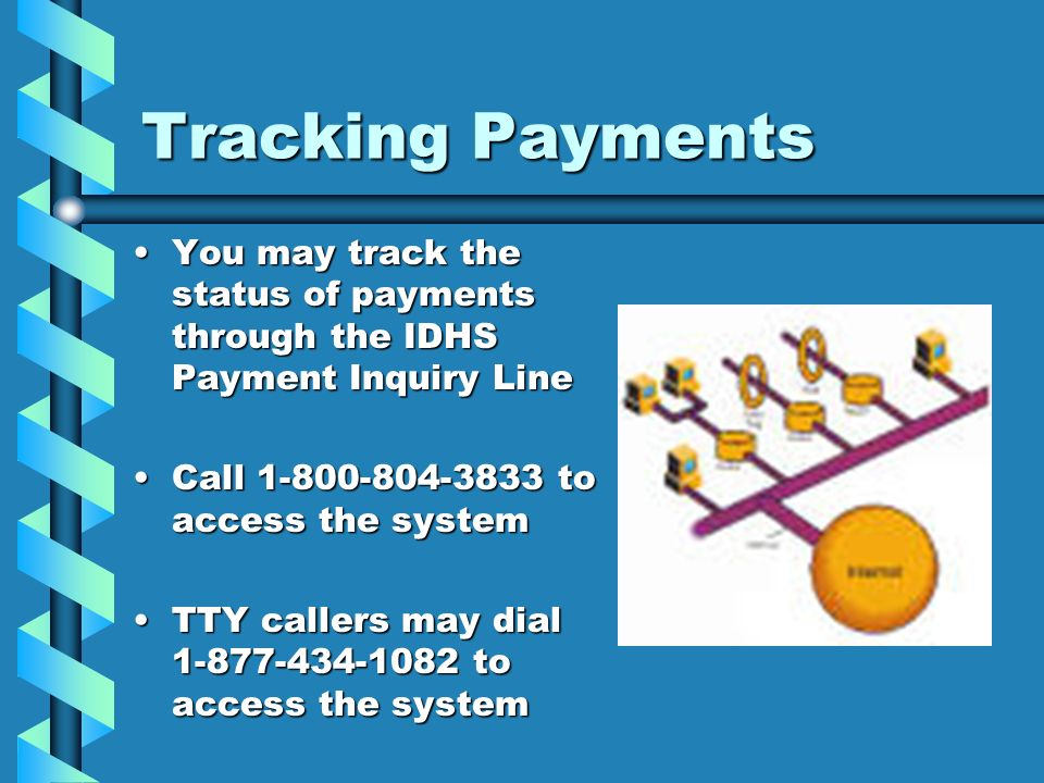 Tracking Payments You may track the status of payments through the IDHS Payment Inquiry Line. Call 1-800-804-3833 to access the system.