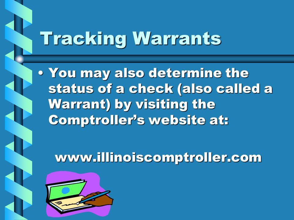 Tracking Warrants You may also determine the status of a check (also called a Warrant) by visiting the Comptroller's website at: