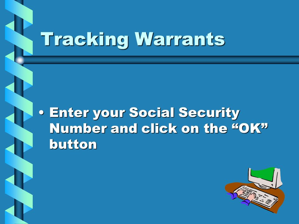 Tracking Warrants Enter your Social Security Number and click on the OK button