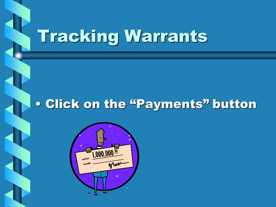 Tracking Warrants Click on the Payments button