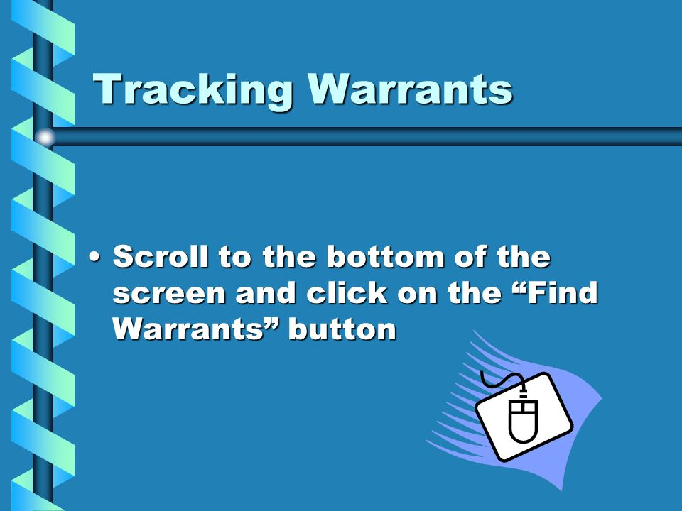 Tracking Warrants Scroll to the bottom of the screen and click on the Find Warrants button
