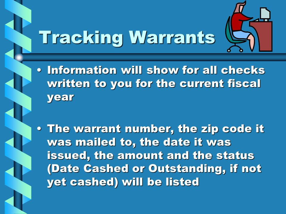 Tracking WarrantsInformation will show for all checks written to you for the current fiscal year.