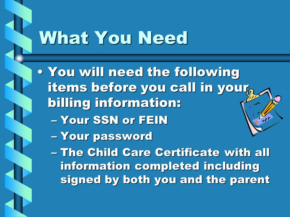What You NeedYou will need the following items before you call in your billing information: Your SSN or FEIN.