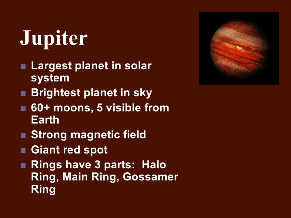 Jupiter Largest planet in solar system Brightest planet in sky