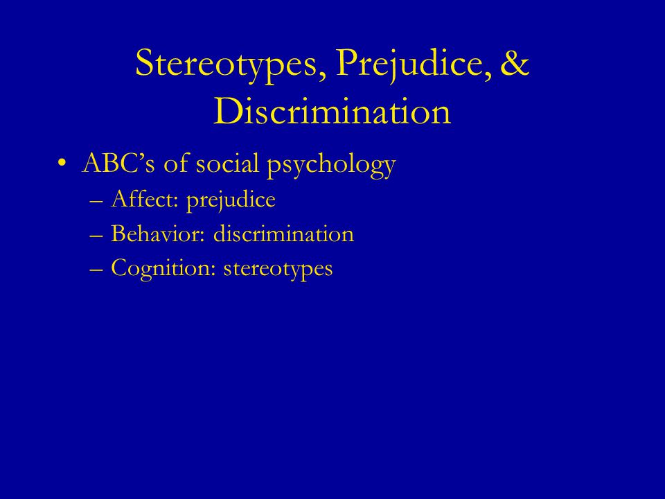 prejudice discrimination and stereotyping in the essay social psychology Stereotyping can be defined as generalizations about a group of people in which the same characteristics are assigned to all members of a group prejudice is a learned attitude toward a object, involving negative feelings (dislike or fear), negative beliefs (stereotypes) that justify the attitude .