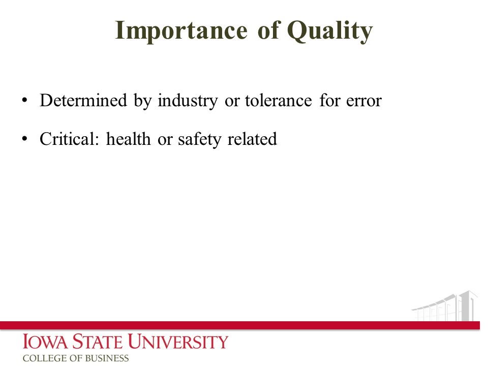 Importance of Quality Determined by industry or tolerance for error