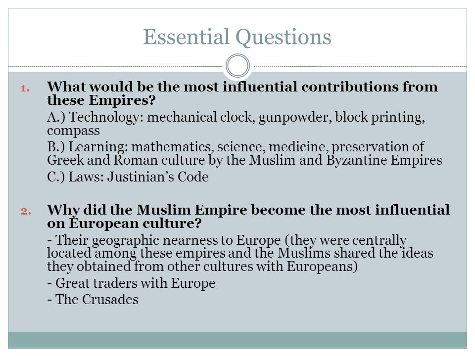 Essential Questions What would be the most influential contributions from these Empires