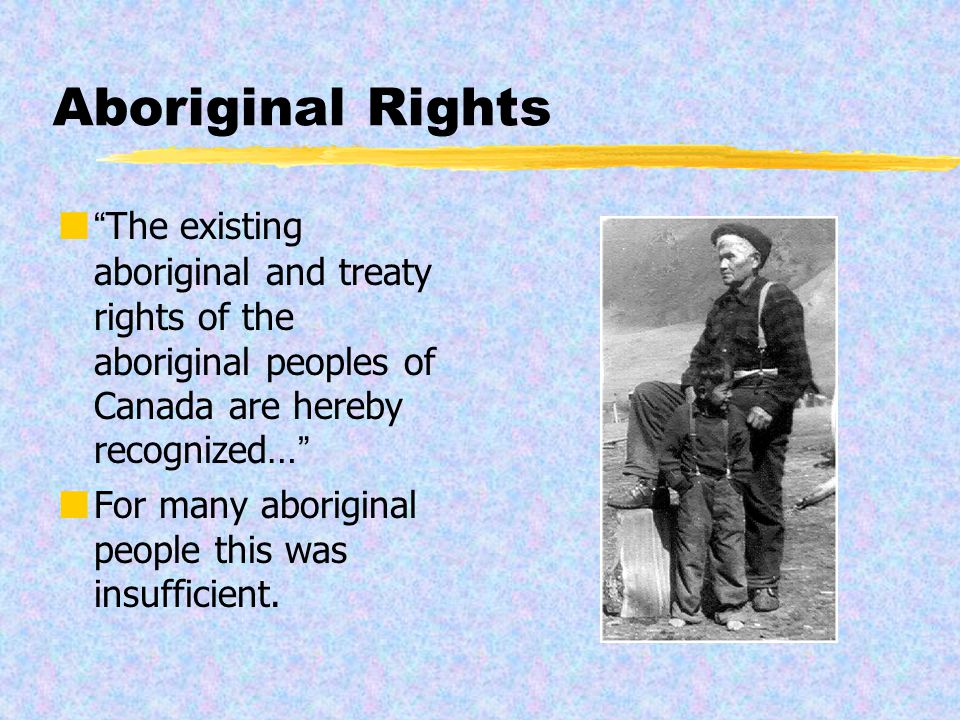 rights and freedoms of aboriginal people Description of activity students assess the significance of one of the following events or issues to the changing rights and freedoms of aboriginal people.