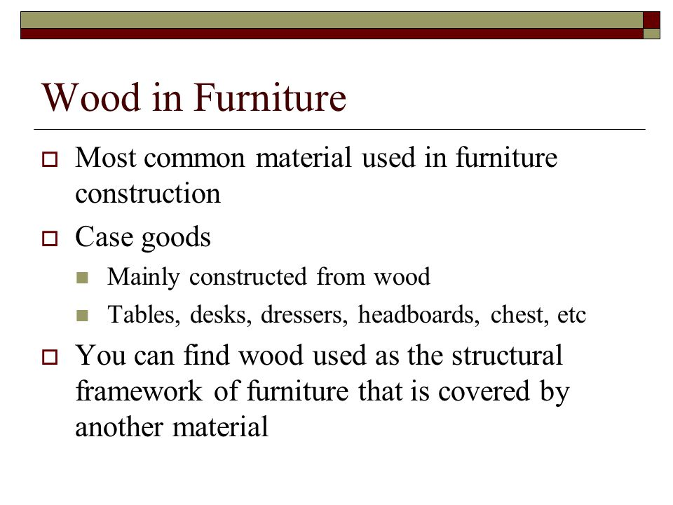 Wood In Furniture Most Common Material Used In Furniture Construction