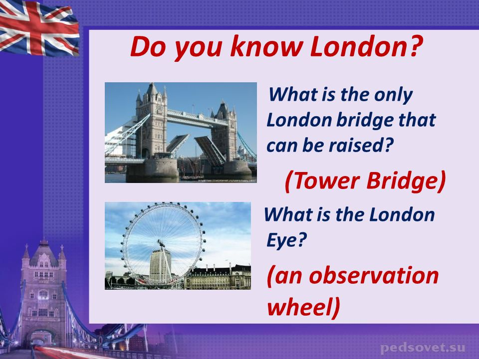 Do you know London (Tower Bridge) (an observation wheel)