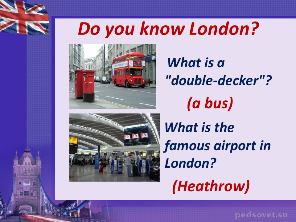 Do you know London (a bus) What is the famous airport in London