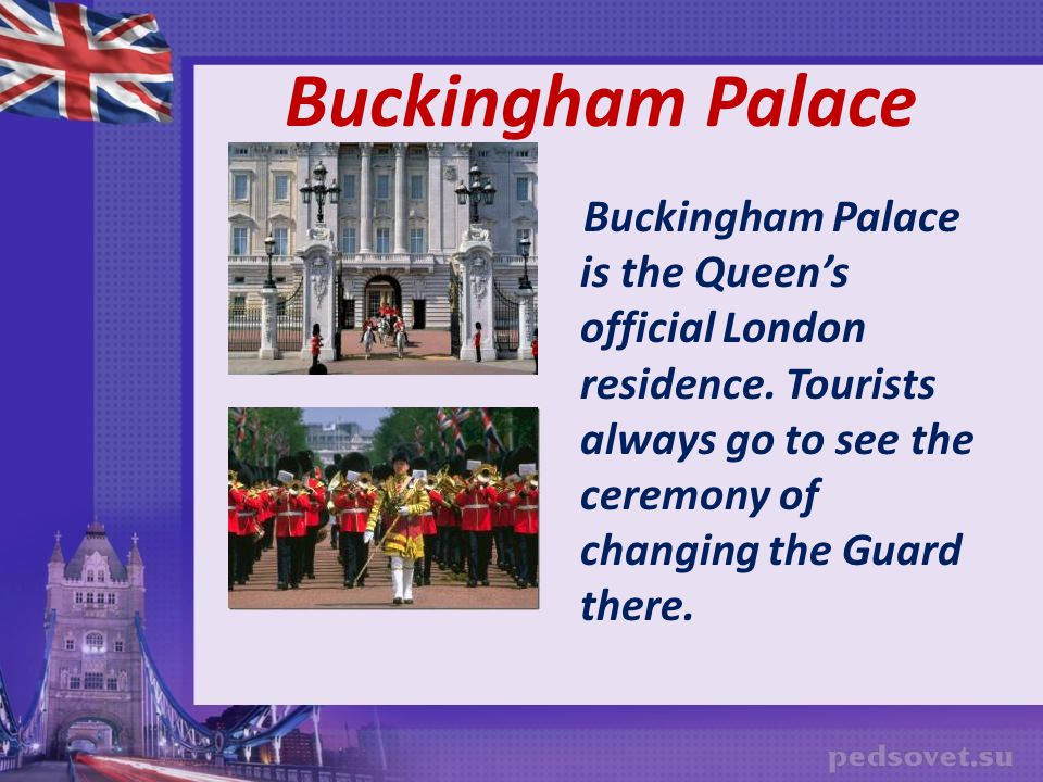Buckingham Palace Buckingham Palace is the Queen's official London residence.