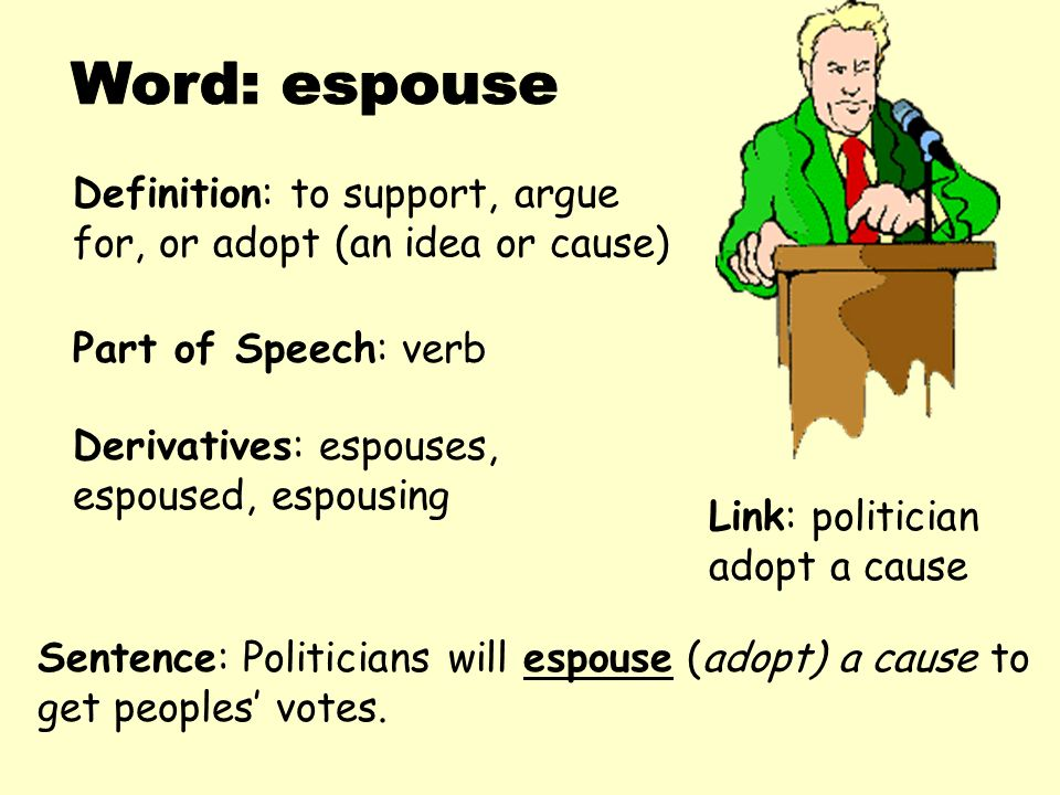 Awesome Word: Espouse Definition: To Support, Argue