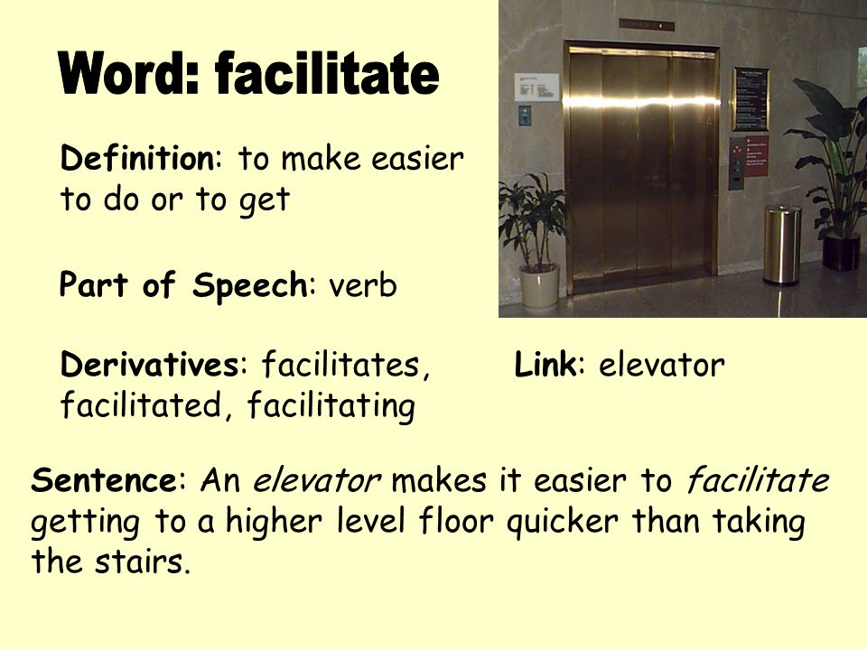 Word: Facilitate Definition: To Make Easier To Do Or To Get