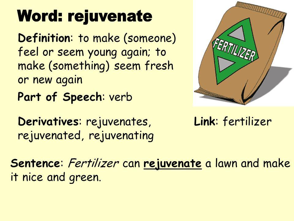 Word: Rejuvenate Definition: To Make (someone)